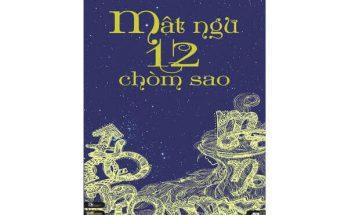 Sách mật ngữ 12 chòm sao - Tập 1 (hé lộ bí ẩn chưa ai biết)