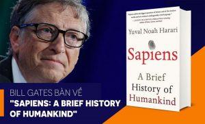 Bill Gates nhận xét về cuốn Spiens lược sử loài người