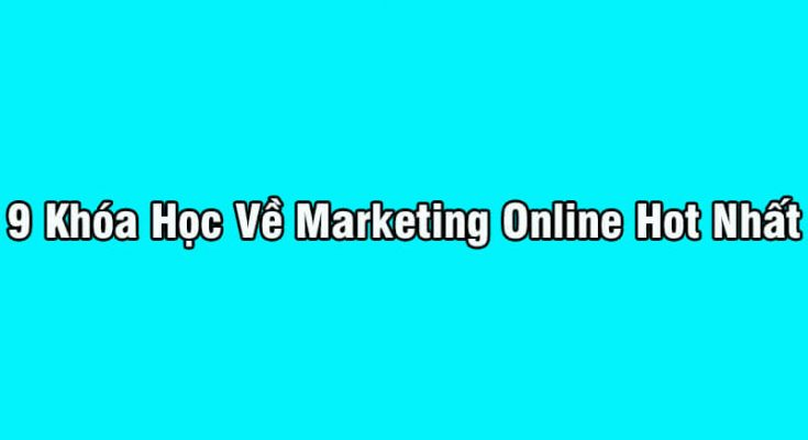 9 Khóa Học Marketing Online