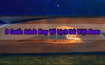 8 Cuốn Sách Hay Về Lịch Sử Việt Nam
