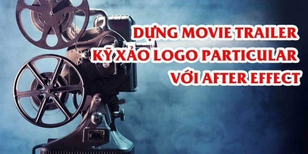Dựng Movie Trailer - kỹ xảo Logo Particular với After Effect