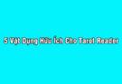 5 Vật Dụng Hữu Ích Giúp Tarot Reader Có 1 Trải Bài Hoàn Hảo